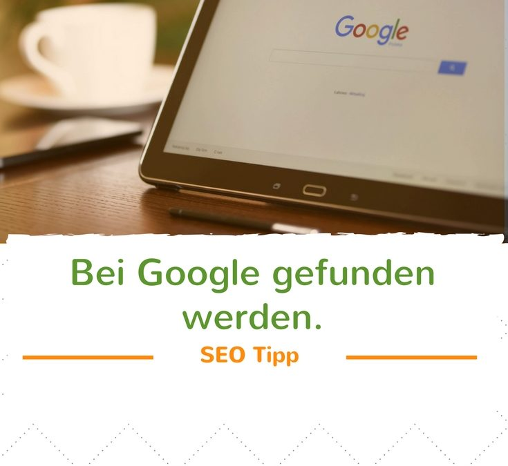 Bei Google gefunden werden – wie funktioniert das mit dem Website Ranking?