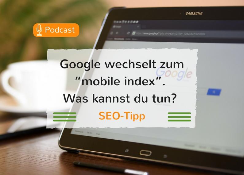 """Google wechselt zum """"mobile index"""" – Was kannst du tun? – Podcast"""