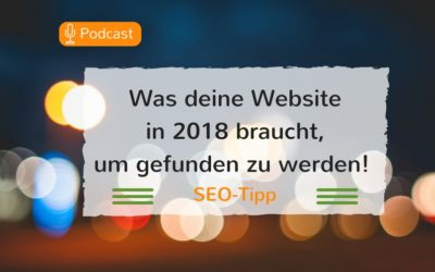 Was deine Website 2018 braucht, um gefunden zu werden! – Podcast