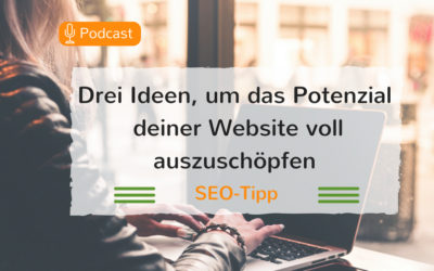 3 Ideen, um das Potenzial deiner Website voll auszuschöpfen